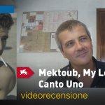 Venezia 74 – Mektoub, My Love: Canto Uno, la videorecensione e il podcast