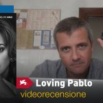 Venezia 74 – Loving Pablo, la videorecensione e il podcast