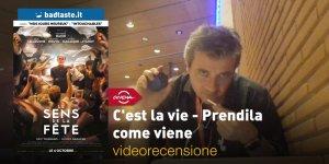 Roma 2017 – C'est la vie – Prendila come viene, la videorecensione e il podcast