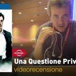 Roma 2017 – Una Questione Privata, la videorecensione e il podcast