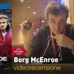 Roma 2017 – Borg McEnroe, la videorecensione e il podcast