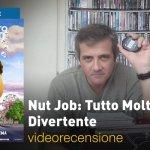 Nut Job: Tutto Molto Divertente, la videorecensione e il podcast