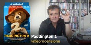 Paddington 2, la videorecensione e il podcast