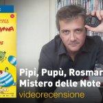 Pipì, Pupù, Rosmarina in Il Mistero delle Note Rapite: la videorecensione e il podcast