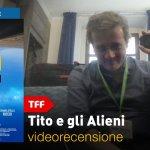 TFF 35 – Tito e gli Alieni, la videorecensione e il podcast