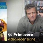 50 Primavere, la videorecensione e il podcast