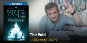 The Void, la videorecensione e il podcast
