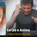 Corpo e Anima, la videorecensione e il podcast
