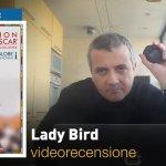 Lady Bird, la videorecensione e il podcast