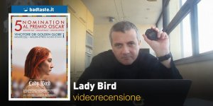 Lady Bird, la videorecensione e il podcast