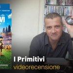 I Primitivi, la videorecensione e il podcast