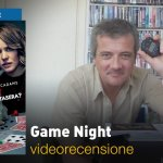 Game Night – Indovina chi Muore Stasera?, la videorecensione e il podcast