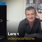 Loro 1, la videorecensione e il podcast