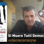 Si Muore Tutti Democristiani, la videorecensione e il podcast