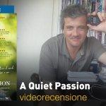 A Quiet Passion, la videorecensione e il podcast