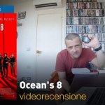 Ocean's 8, la videorecensione e il podcast