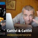 Cattivi & Cattivi, la videorecensione e il podcast
