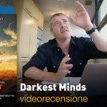 Darkest Minds, la videorecensione e il podcast