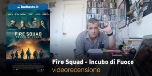 Fire Squad – Incubo di Fuoco, la videorecensione e il podcast