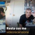 Resta con Me – La videorecensione e il podcast