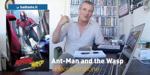 Ant-Man and the Wasp, la videorecensione e il podcast