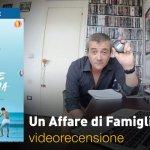 Un Affare di Famiglia, la videorecensione e il podcast