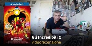 Gli Incredibili 2, la videorecensione e il podcast