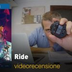 Ride, la videorecensione e il podcast