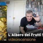 L'Albero dei Frutti Selvatici, la videorecensione e il podcast