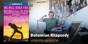 Bohemian Rhapsody, la videorecensione e il podcast