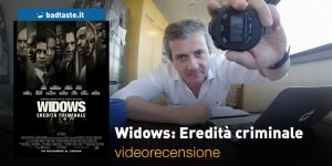 Widows: Eredità Criminale, la videorecensione e il podcast