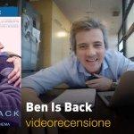 Ben is Back, la videorecensione e il podcast