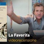 La Favorita, la videorecensione e il podcast