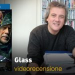 Glass, la videorecensione e il podcast