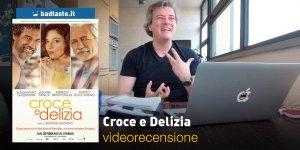 Croce e Delizia, la videorecensione e il podcast