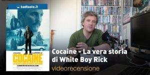 Cocaine – La vera storia di White Boy Rick, la videorecensione e il podcast