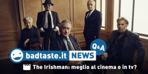 The Irishman: meglio al cinema o in streaming? | BadTaste News Q&A #49