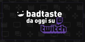 badtaste twitch