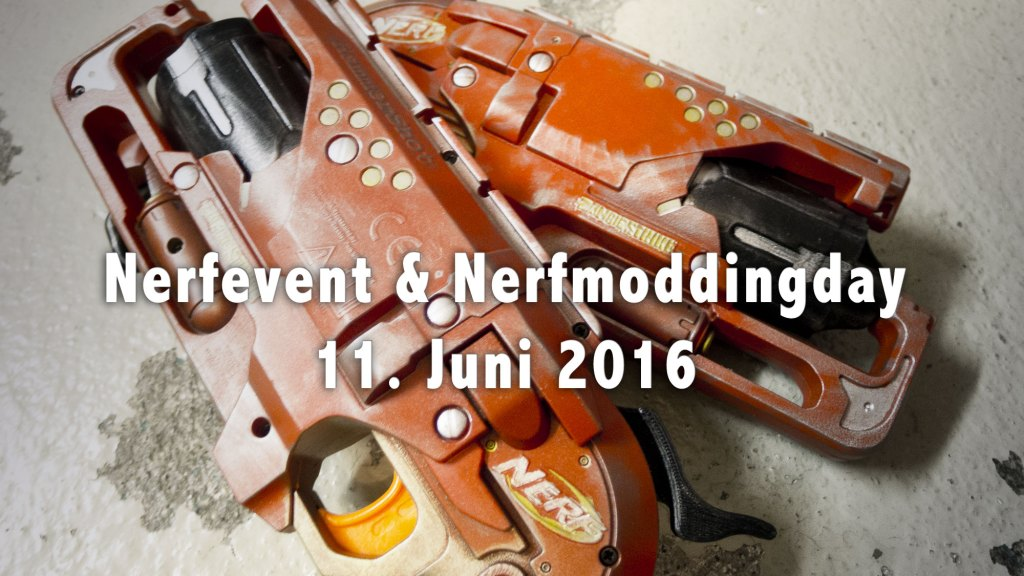 Nerfevent / Nerfturnier & Nerfmoddingday 11. Juni 2016