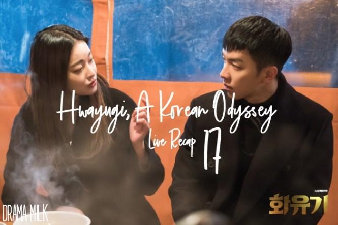 Live Recap for the Korean Drama Hwayugi Korean Odyssey episode 17