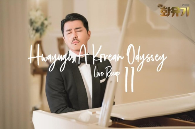 Live Recap for the Kdrama Hwayugi Korean Odyssey 11