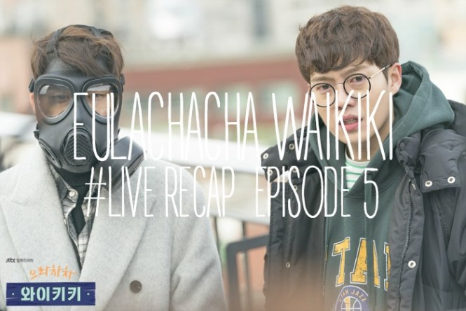 Live recap for the Korean drama Eulachacha Waikiki episode 5