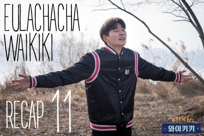 Recap for episode 11 of the Korean drama Eulachacha Waikiki on jtbc.