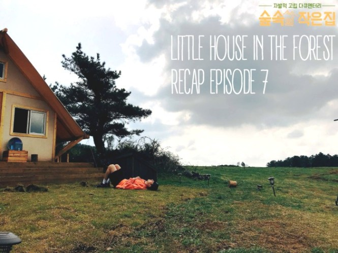 Live Recap for episode 7 of Little House in the Forest Starring So Ji-sub and Park Shin-hye