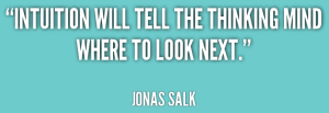 quote-Jonas-Salk-intuition-will-tell-the-thinking-mind-where-31559