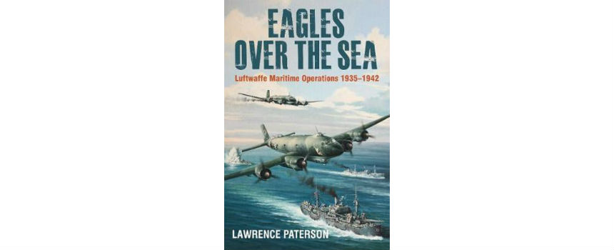 BOOK REVIEW | Eagles Over the Sea 1935-1942 – A History of Luftwaffe Maritime Operations