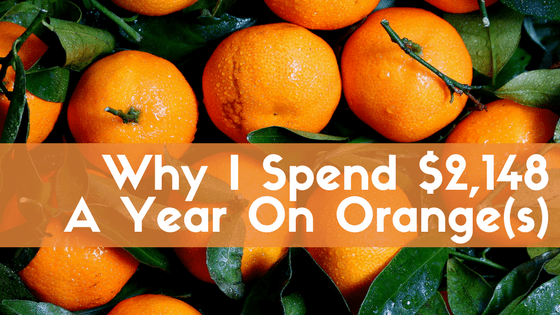 Why I Spend $2,148 A Year On Orange(s)