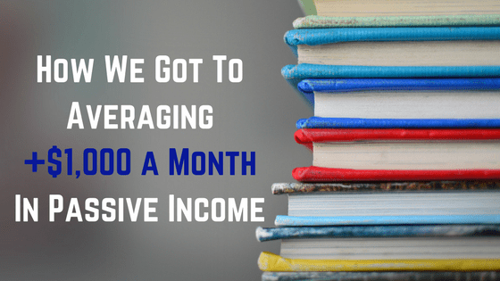 How We Got To Averaging +$1,000 a Month In Passive Income