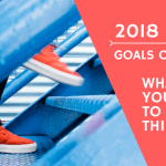 2018 Goals Overview: What Do You Want To Do This Year?