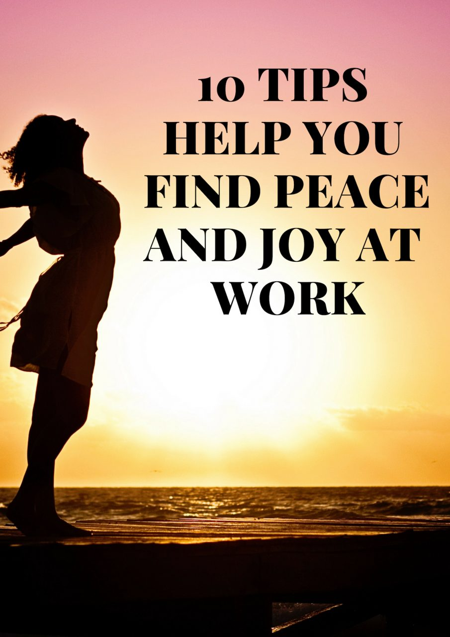 10 Tips Help You Find Peace and Joy At Work